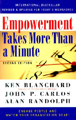 Empowerment Takes More Than a Minute By Blanchard, Kenneth H./ Carlos, John P./ Randolph, Alan/ Randolph, W. Alan